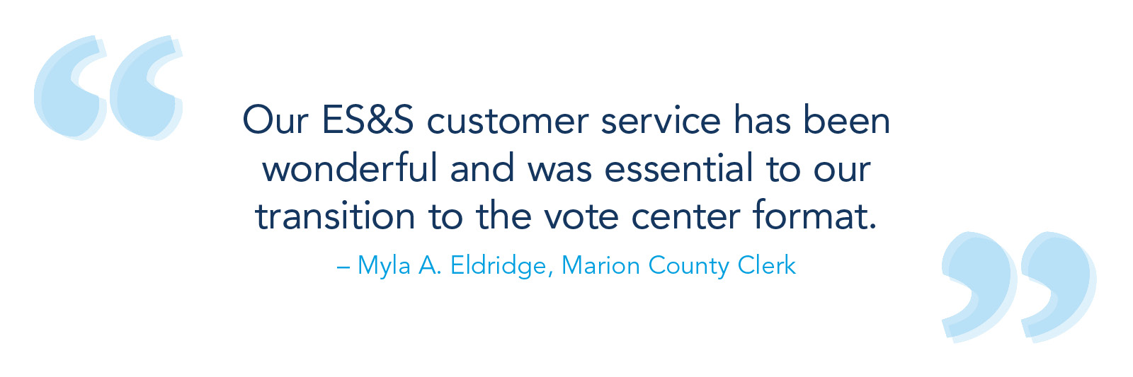 Our ES&S customer service has been wonderful and was essential to our transition to the vote center format.